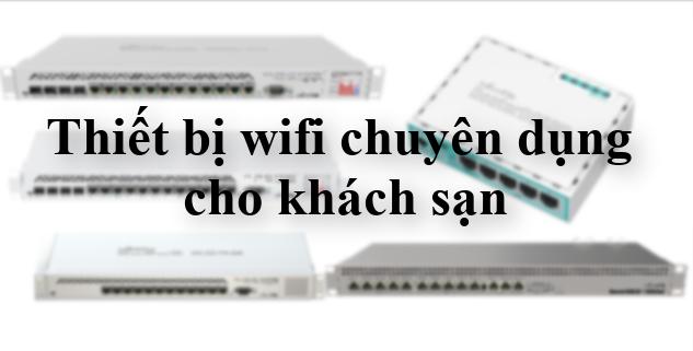 Thiết bị wifi chuyên dụng cho khách sạn